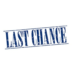 Last chance blue grunge vintage stamp isolated on vector
