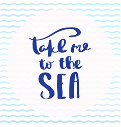 Poster take me to the sea inspirational typography vector