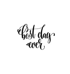 Best day ever hand lettering inscription positive vector