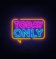 today only neon text design template today vector image