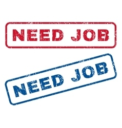 Need Job Rubber Stamps vector image vector image
