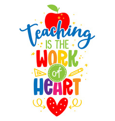 Teaching is work heart - colorful calligrap vector