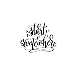 start somewhere hand lettering inscription vector image