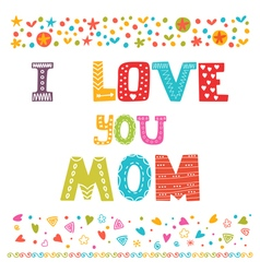 I love you Mom Cute greeting card Happy Mothers vector image