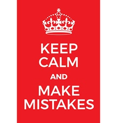 Keep Calm and make mistakes poster vector image