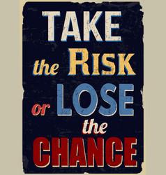 Take risk or lose chance vintage grunge vector