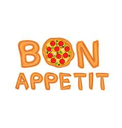 Phrase bon appetit written in pizza style vector