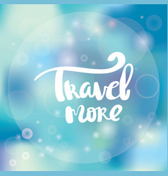 Poster travel more inspirational typography vector