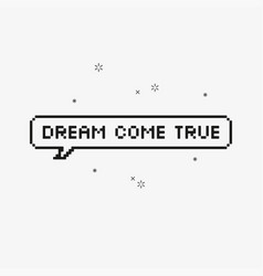 Dream come true in speech bubble 8-bit pixel art vector