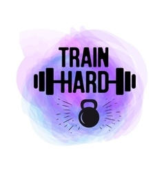 Train Hard typographical poster watercolor vector image