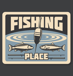 Place for fishing fishery poster bobber and fish vector