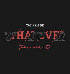 Whatever slogan for t-shirt design typography vector