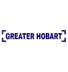 Grunge textured greater hobart stamp seal inside vector