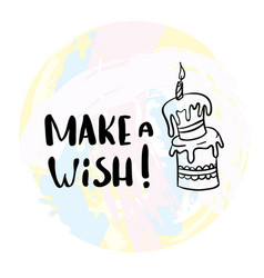 an inscription for the poster make a wish cake vector image