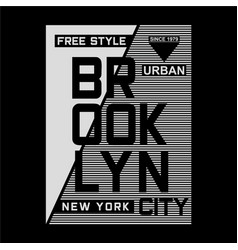 free style brooklyn typography design tee vector image