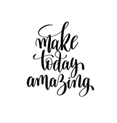 Make today amazing black and white hand written vector