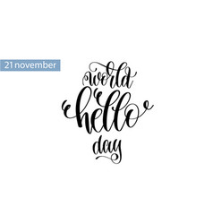 World hello day hand lettering inscription to 21 vector
