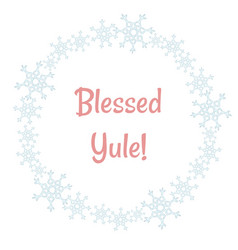blessed yule winter snowflakes wreath vector image
