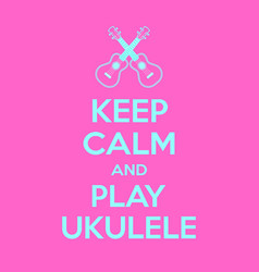 keep calm and play ukulele motivational quote vector image