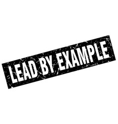 square grunge black lead by example stamp vector image