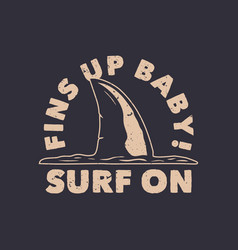 T shirt design fins up baby surf on with shark vector