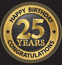 25 years happy birthday congratulations gold label vector image vector image
