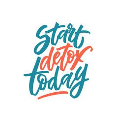 start detox today - hand lettering motivation vector image