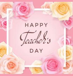 Teachers day card with roses vector