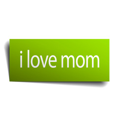 I love mom green paper sign isolated on white vector