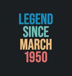 Legend since march 1950 - retro vintage birthday vector
