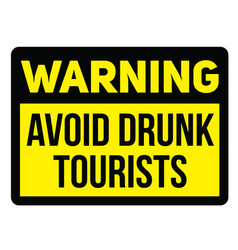 Warning avoid drunk tourists warning sign vector