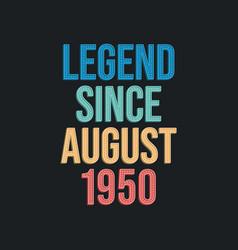 Legend since august 1950 - retro vintage birthday vector