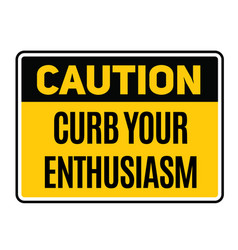 Caution curb your enthusiasm warning sign vector