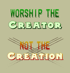 worship the creator not the creation vector image
