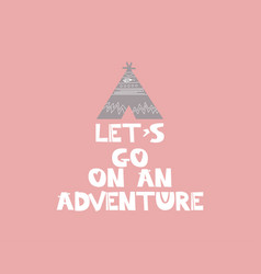 Lets go on a adventure slogan vector