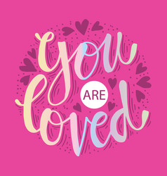 you are loved hand drawn typography poster vector image