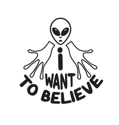 Ufo quotes and slogan good for t-shirt i want vector