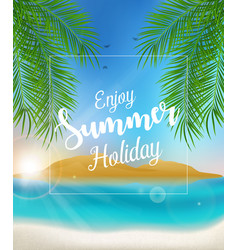 enjoy summer holidays poster with palm trees on th vector image
