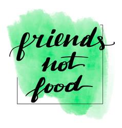 lettering inscription friends not food vector image