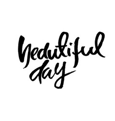 beautiful day modern brush calligraphy vector image