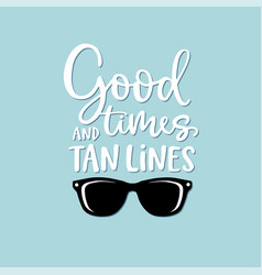 Good times and tan lines hand-lettering quote vector