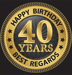 40 years happy birthday best regards gold label vector