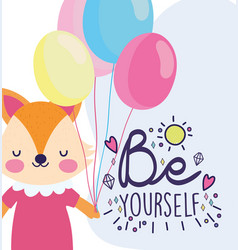 be yourself cute fox with balloons celebration vector image