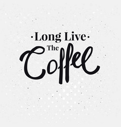For your design with long live the coffee text vector