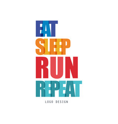 Eat sleep run repeat logo design inspirational vector