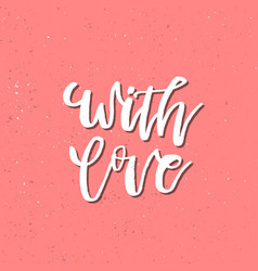 with love - inspirational valentines day romantic vector image
