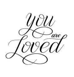 You are loved elegant romantic calligraphy vector