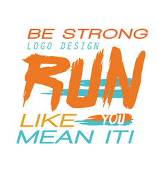 be strong logo design run like you mean it vector image