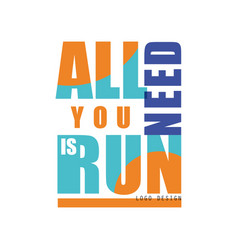 all you need is run logo design inspirational and vector image