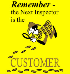 Remember the next inspector is the customer vector